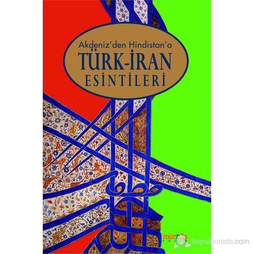 Akdeniz'den Hindistan'a Türk – İran Esintileri