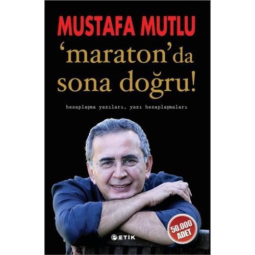 Maraton'Da Sona Doğru - (Hesaplaşma Yazıları, Yazı Hesaplaşmaları)-Mustafa Mutlu