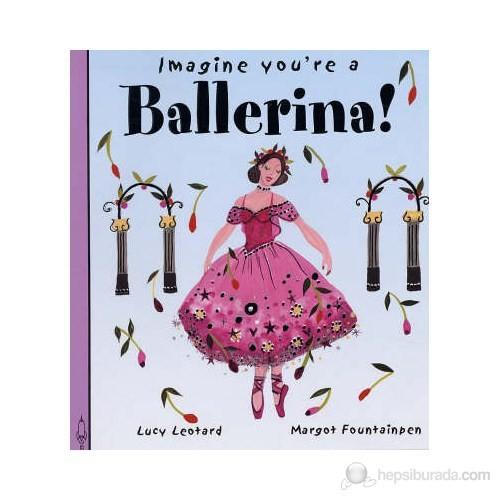 Imagine You'Re A Ballerina!