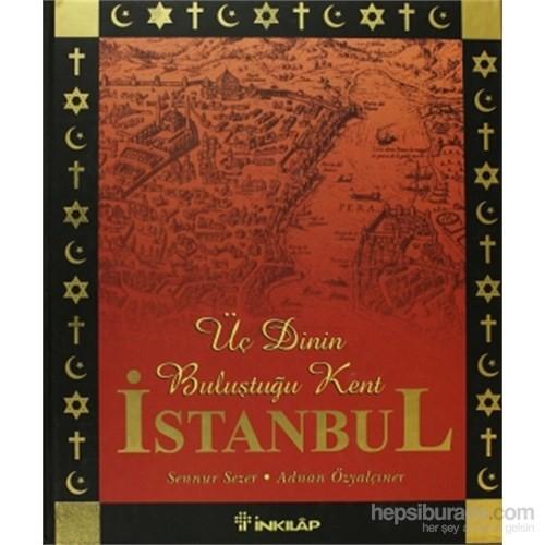 Üç Dinin Başkenti İstanbul - Resimli-Sennur Sezer
