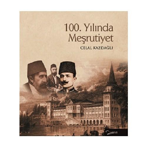 100. Yılında Meşrutiyet-Celal Kazdağlı