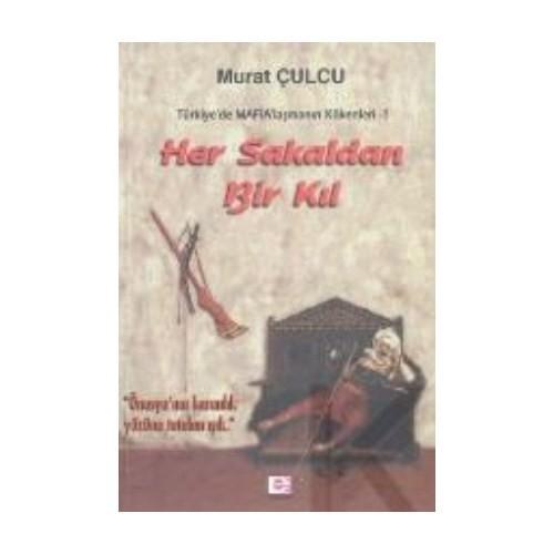 Her Sakaldan Bir Kıl (Tr'De Mafialaşmanın Kökenleri 1)-Murat Çulcu