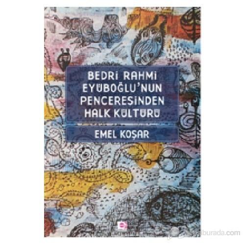 Bedri R. Eyuboğlu'Nun Penceresınden Halk Kültürü-Emel Koşar