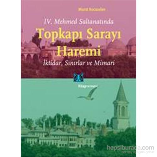 Topkapı Sarayı Haremi - IV. Mehmet Saltanatında, İktidar Sınırlar ve Mimari - Murat Kocaarslan