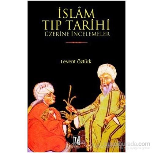 İslam Tıp Tarihi Üzerine İncelemeler-Levent Öztürk