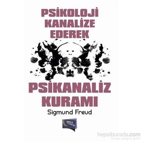 Psikoloji Kanalize Ederek Psikanaliz Kuramı-Sigmund Freud