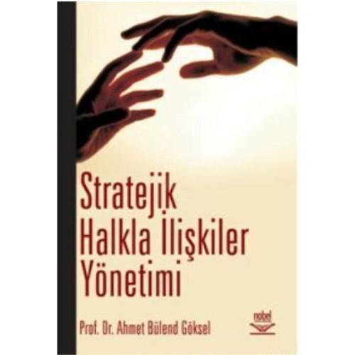 Stratejik Halkla İlişkiler Yönetimi - Ahmet Bülend Göksel
