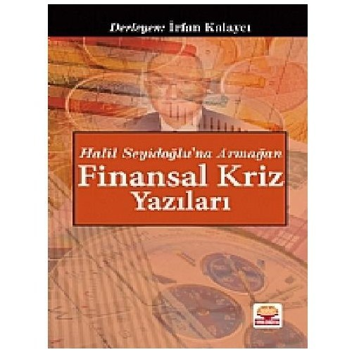 Halil Seyidoğlu'na Armağan Finansal Kriz Yazıları - İrfan Kalaycı