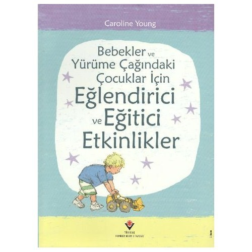 Bebekler ve Yürüme Çağındaki Çocuklar İçin Eğlendirici ve Eğitici Etkinlikler (Ciltli) - Caroline Young