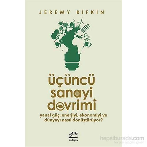 Üçüncü Sanayi Devrimi - Yanal Güç, Enerjiyi, Ekonomiyi ve Dünyayı Nasıl Dönüştürüyor