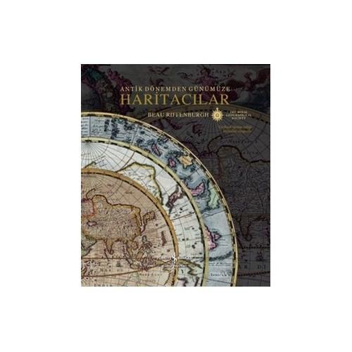 Antik Dönemden Günümüze Haritacılar (Ciltli) - Beau Riffenburgh