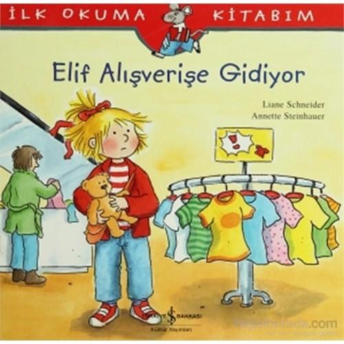 Elif Alışverişe Gidiyor - İlk Okuma Kitabım - Anette Steinhauer