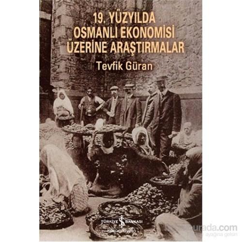 19. Yüzyılda Osmanlı Ekonomisi Üzerine Araştırmalar-Tevfik Güran