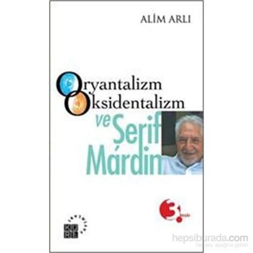Oryantalizm,Oksidentalizm Ve Şerif Mardin-Alim Arlı