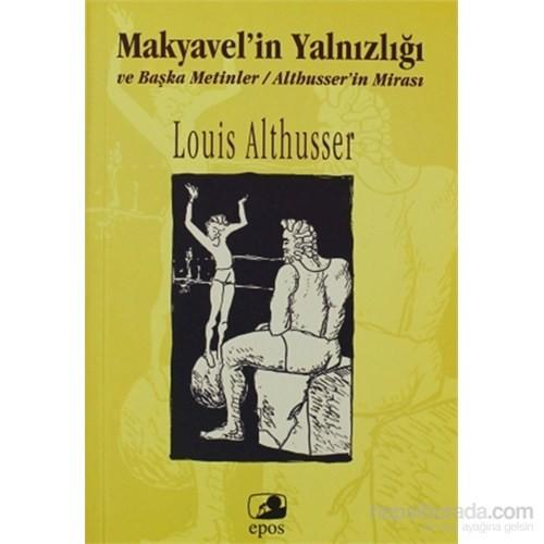 Makyavel'in Yalnızlığı Ve Başka Metinler Althusser'in Mirası