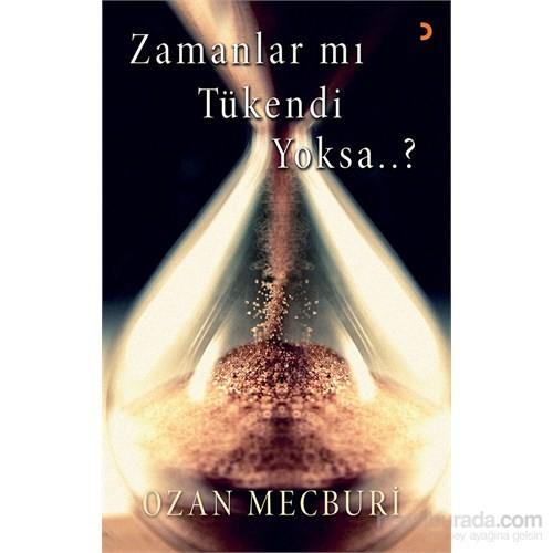Zamanlar Mı Tükendi Yoksa…?-Ozan Mecburi