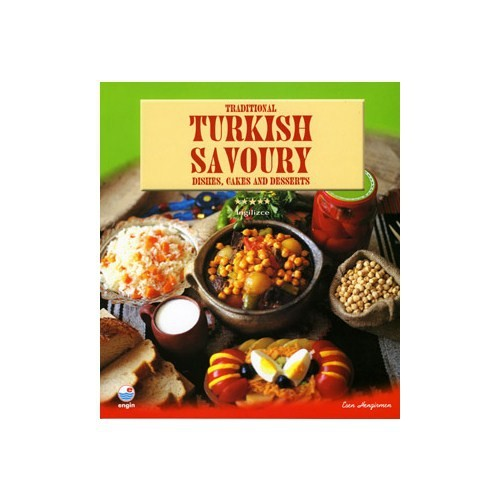 Traditional Turkish Savoury Dishes, Cakes And Desserts-İngilizce (Ciltli)