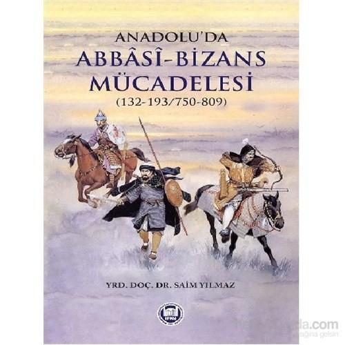 Anadoluda Abbasi-Bizans Mücadelesi 132-193/750-809-Saim Yılmaz