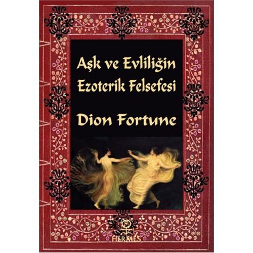 Aşk Ve Evliliğin Ezoterik Felsefesi-Dion Fortune