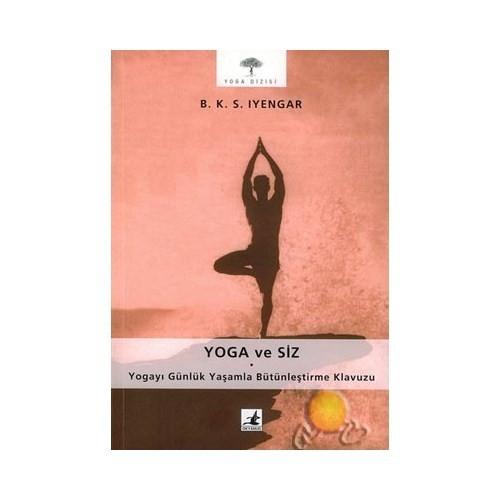Yoga Ve Siz / Yogayı Günlük Yaşamla Bütünleştirme Klavuzu
