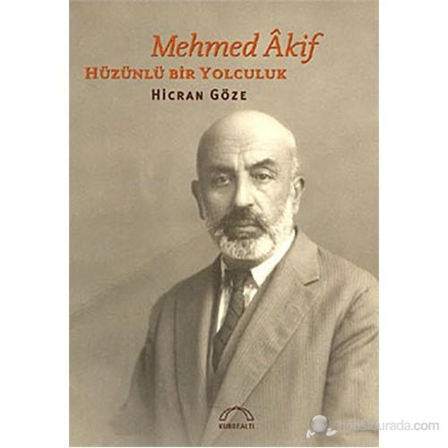 Mehmet Âkif: Hüzünlü Bir Yolculuk-Hicran Göze
