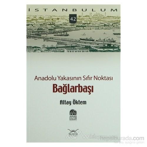 Anadolu Yakasının Sıfır Noktası Bağlarbaşı-Altay Öktem