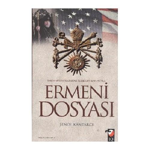 Tarih ve Uluslararası İlişkiler Boyutuyla Ermeni Dosyası - Şenol Kantarcı