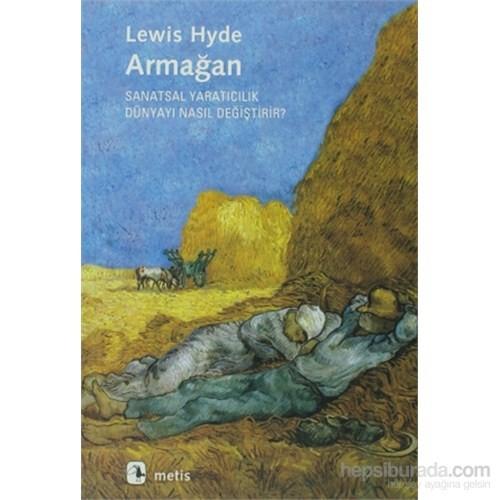 Armağan - Sanatsal Yaratıcılık Dünyayı Nasıl Değiştirir?-Lewis Hyde