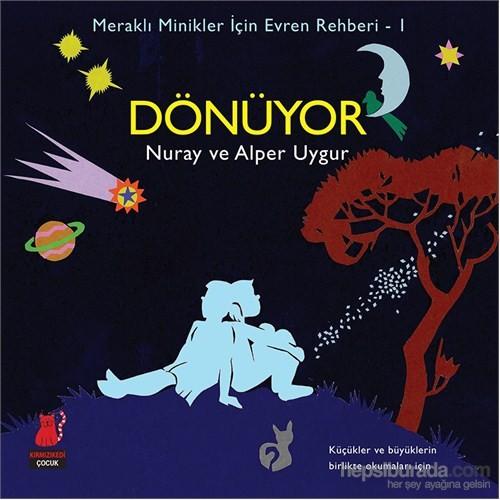 Meraklı Minikler İçin Evren Rehberi 1 - Dönüyor-Nuray Saatçioğlu Uygur