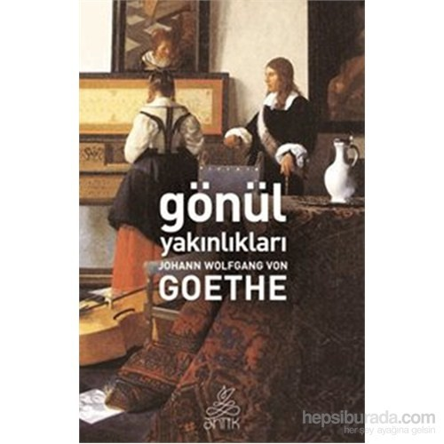 Gönül Yakınlıkları-Johann Wolfgang Von Goethe