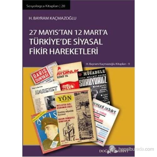 27 Mayıs'Tan 12 Mart'A Türkiye'De Siyasal Fikir Hareketleri-H. Bayram Kaçmazoğlu