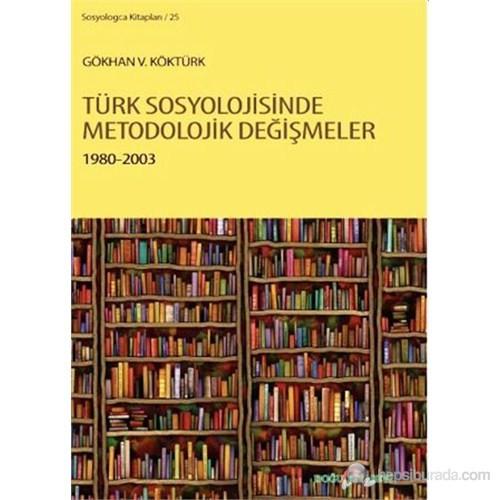 Türk Sosyolojisinde Metodolojik Değişimler (1980-2003)