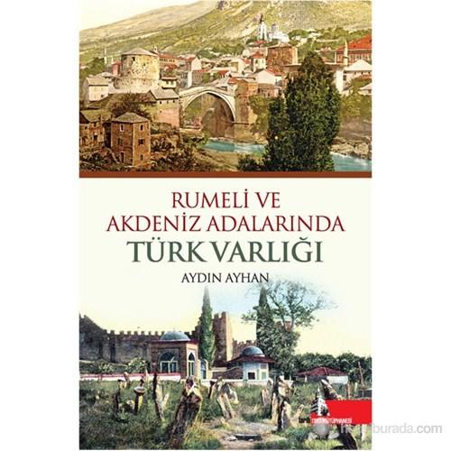 Rumeli Ve Akdeniz Adalarında Türk Varlığı-Aydın Ayhan