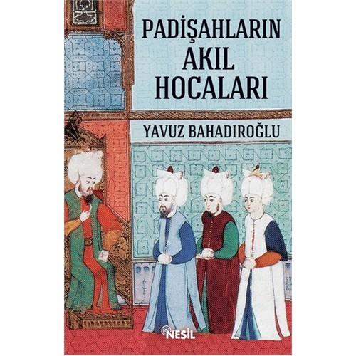 Padişahların Akıl Hocaları-Yavuz Bahadıroğlu