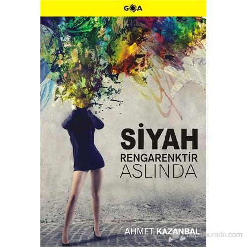 Siyah Rengarenktir Aslında-Ahmet Kazanbal