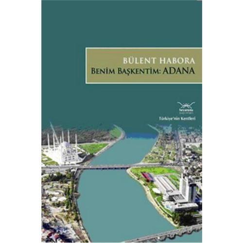 Türkiye'nin Kentleri -16: Benim Başkentim: Adana