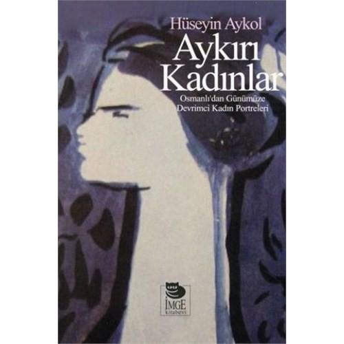 Aykırı Kadınlar Osmanlıdan Günümüze Devrimci Kadın Portreleri