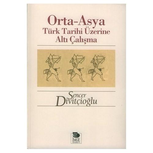 Ortaasya Türk Tarihi Üzerine Altı Çalışma