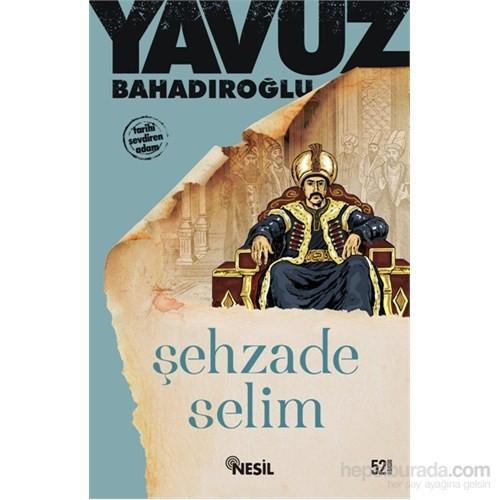 Şehzade Selim - Yavuz Bahadıroğlu