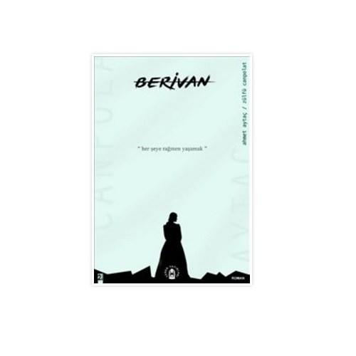 Berivan: Her Şeye Rağmen Yaşamak-Ahmet Aytaç