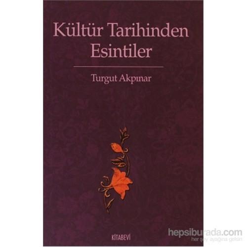 Kültür Tarihinden Esintiler-Turgut Akpınar