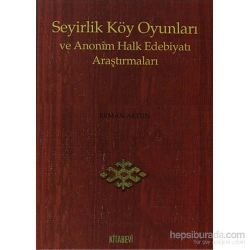 Seyirlik Köy Oyunları Ve Anonim Halk Edebiyatı Araştırmaları-Erman Artun