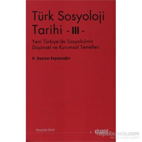 Türk Sosyolojisi Tarihi 3 - Yeni Türkiye'de Sosyolojinin Düşünsel ve Kurumsal Temelleri