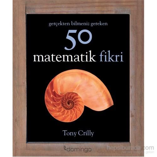 Gerçekten Bilmeniz Gereken 50 Matematik Fikri - Tony Crilly