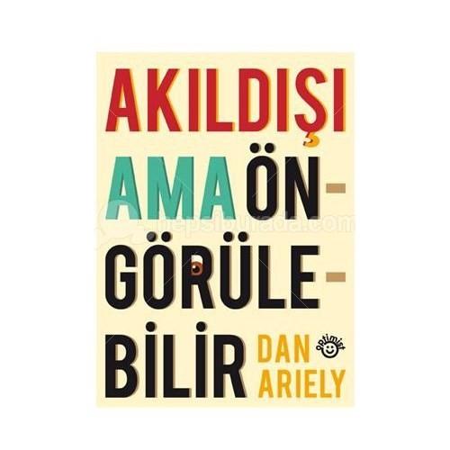 Akıldışı Ama Öngürülebilir - Dan Ariely