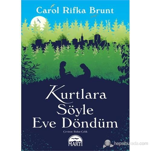 Kurtlara Söyle Eve Döndüm - Carol Rifka Brunt