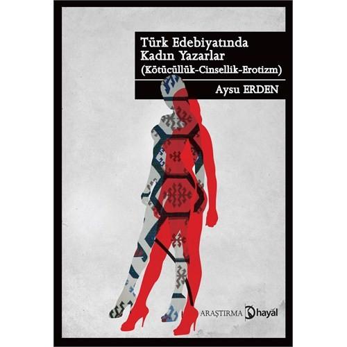 Türk Edebiyatinde Kadin Yazarlar (Kötücülük - Cinsellik - Erotizm)