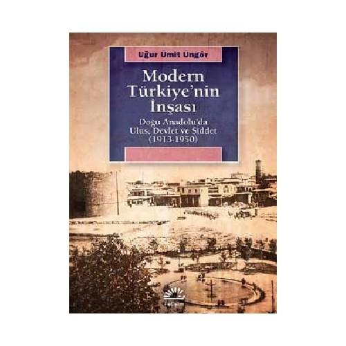 Modern Türkiye'Nin İnşası: Doğu Anadolu'Da Ulus, Devlet Ve Şiddet (1913-1950)