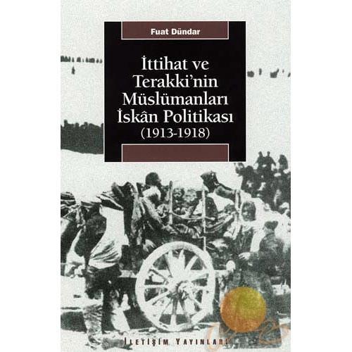 İTTİHAT VE TERAKKİ'NİN MÜSLÜMANLARI İSKÂN POLİTİKASI (1913-1918)
