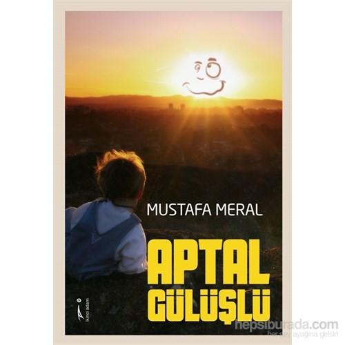 Aptal Gülüşlü-Mustafa Meral